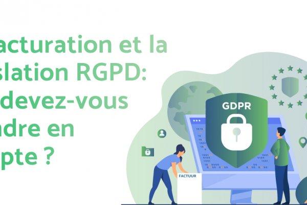 La facturation et la législation RGPD (ou GDPR) : que devez-vous prendre en compte ?
