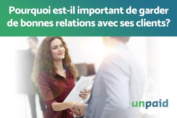 Pourquoi est-il important de garder de bonnes relations avec ses clients ?