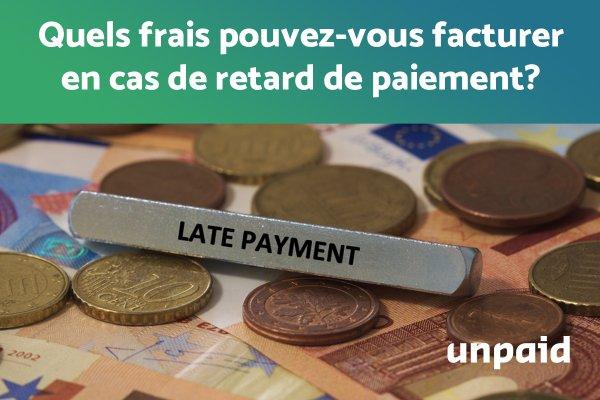 Quels frais pouvez-vous facturer en cas de retard de paiement ?
